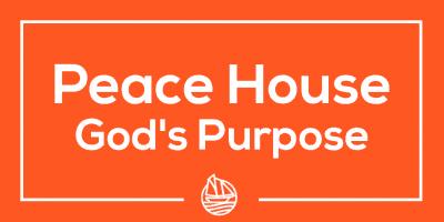 Peace House Part 1 God's Purpose