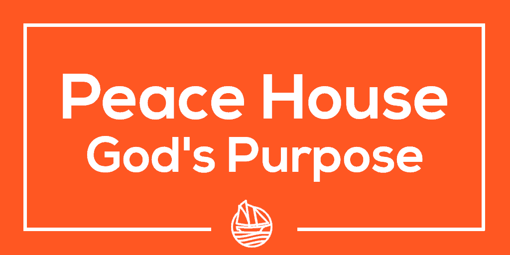 Peace House Part 1 God's Purpose