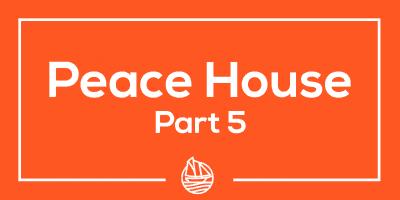 Peace House Part 5