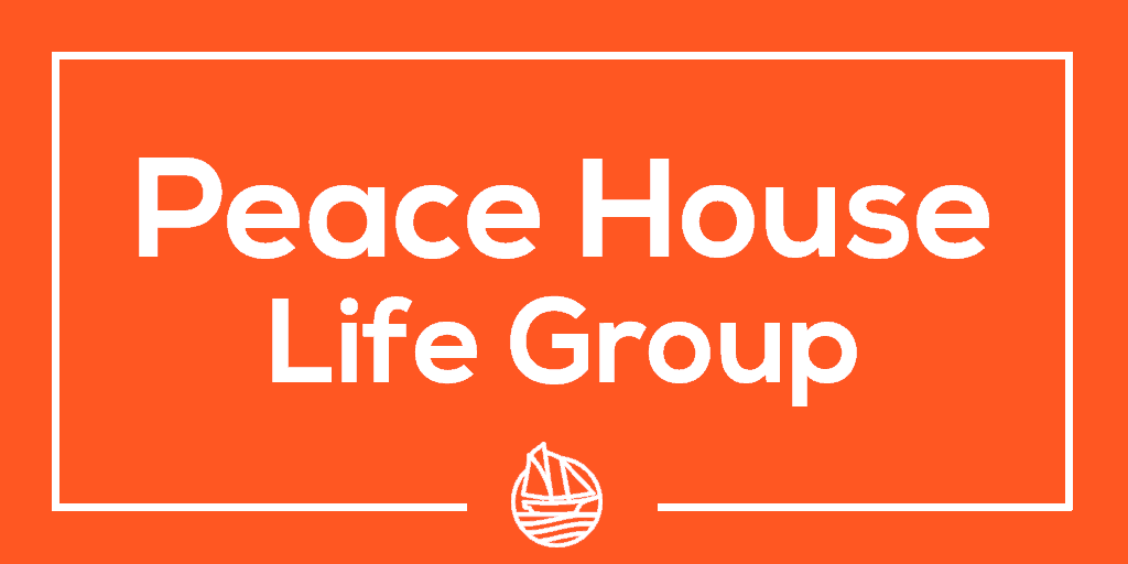 Peace House 8 – Life Group