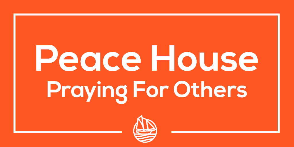 Peace House 9 – Pray For Others