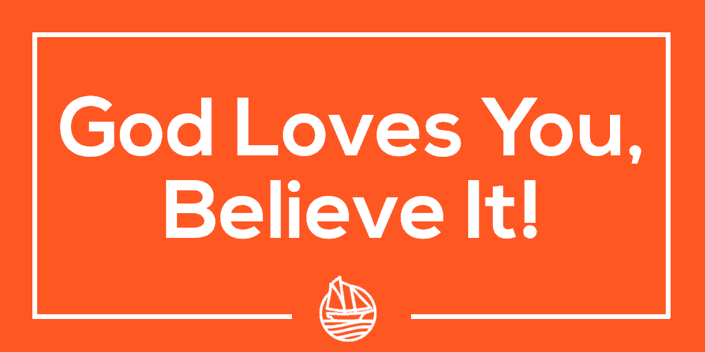 God Loves You, Believe it!