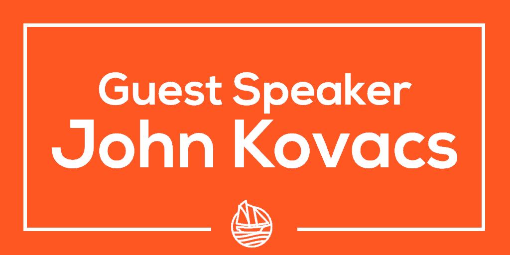 Guest Speaker John Kovacs