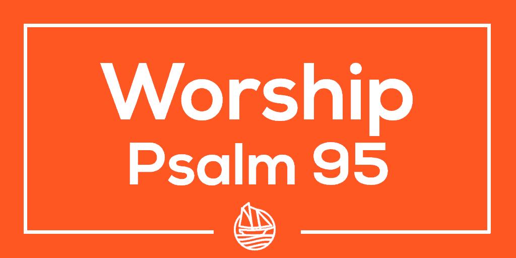 Worship Psalm 95
