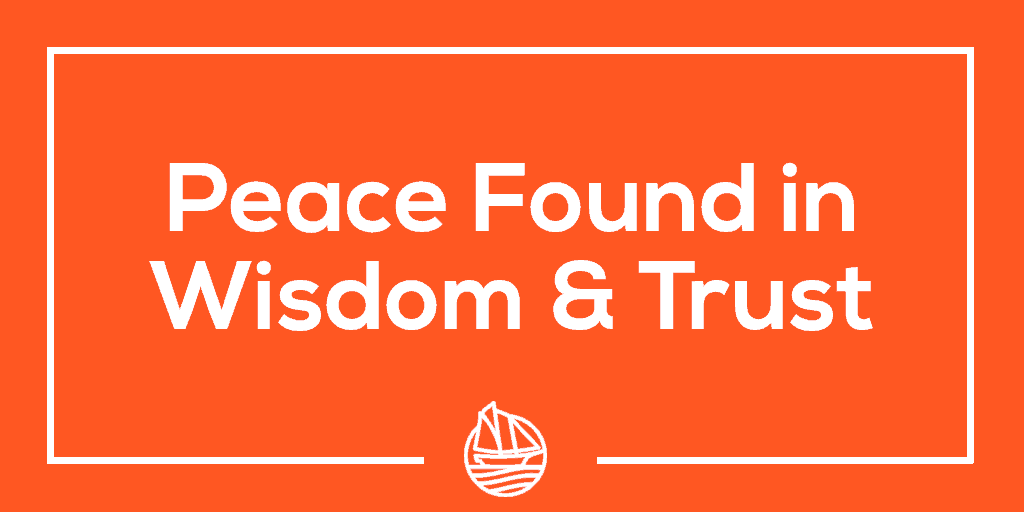 Peace Found in Wisdom & Trust