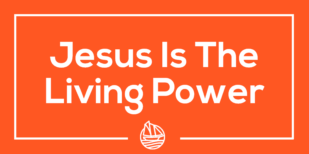 Jesus Is The Living Power