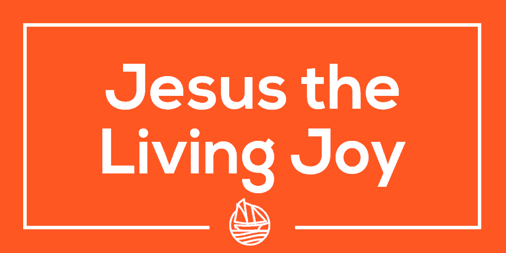 Jesus the Living Joy