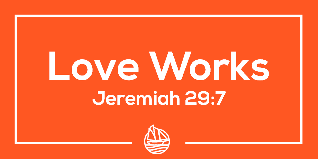 Love Works – Jeremiah 29:7