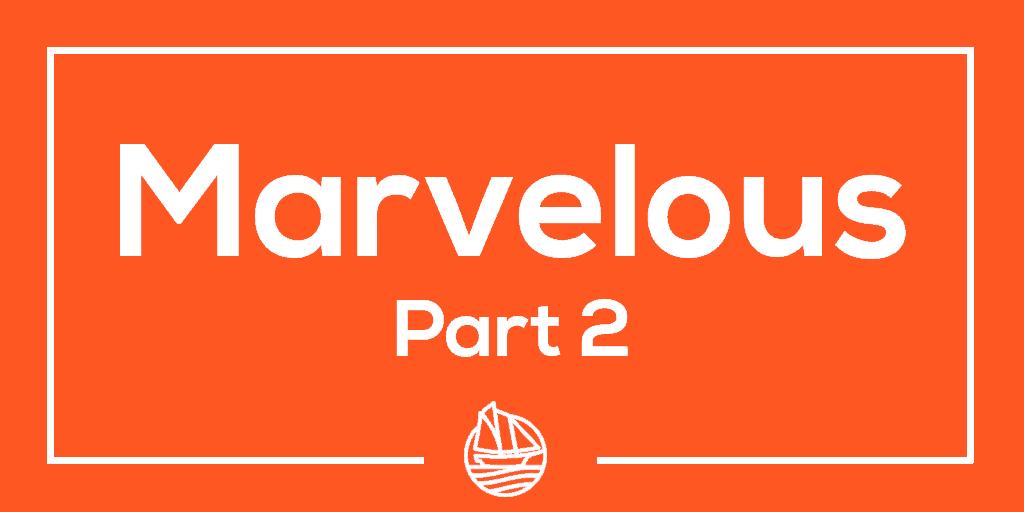 Marvelous, Part 2