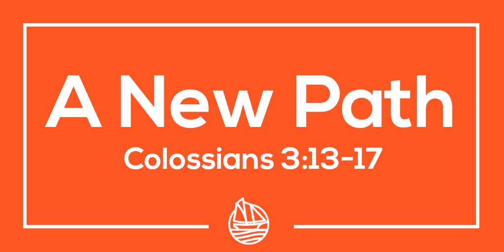 A New Path – Colossians 3:13-17