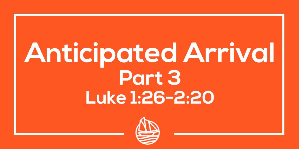 Anticipated Arrival, Part 3 – Luke 1:26-2:20