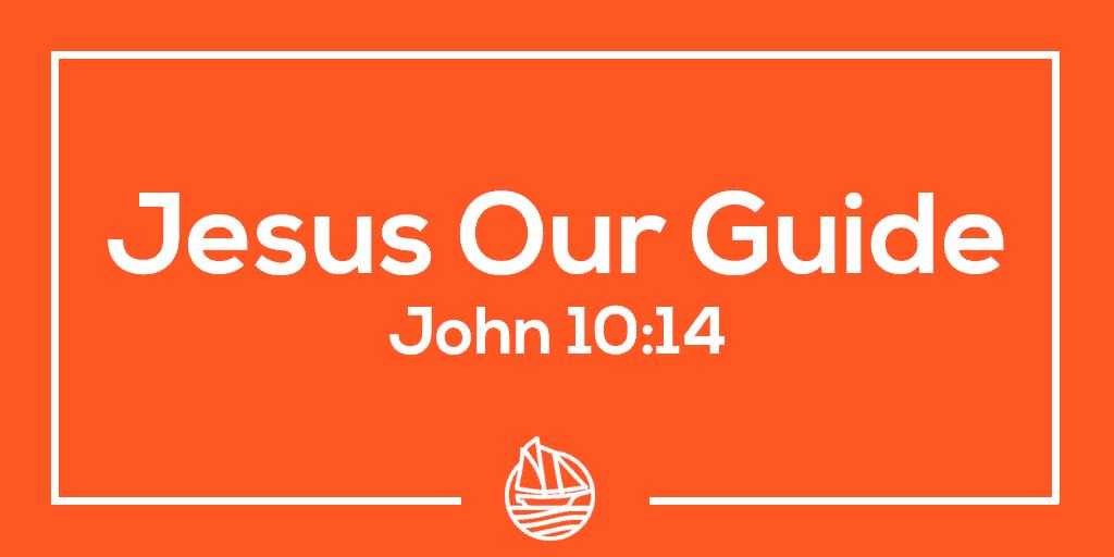 Jesus Our Guide – John 10:14