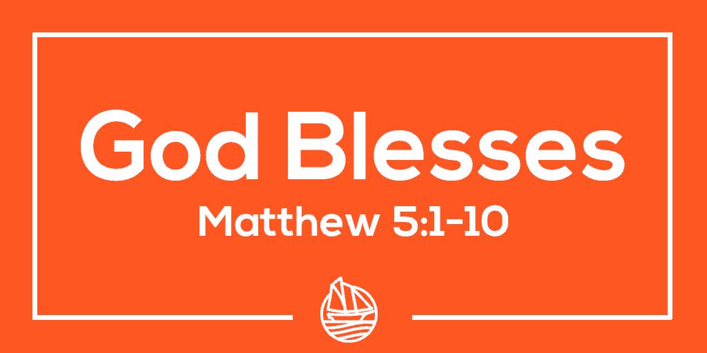 God Blesses – Matthew 5:1-10