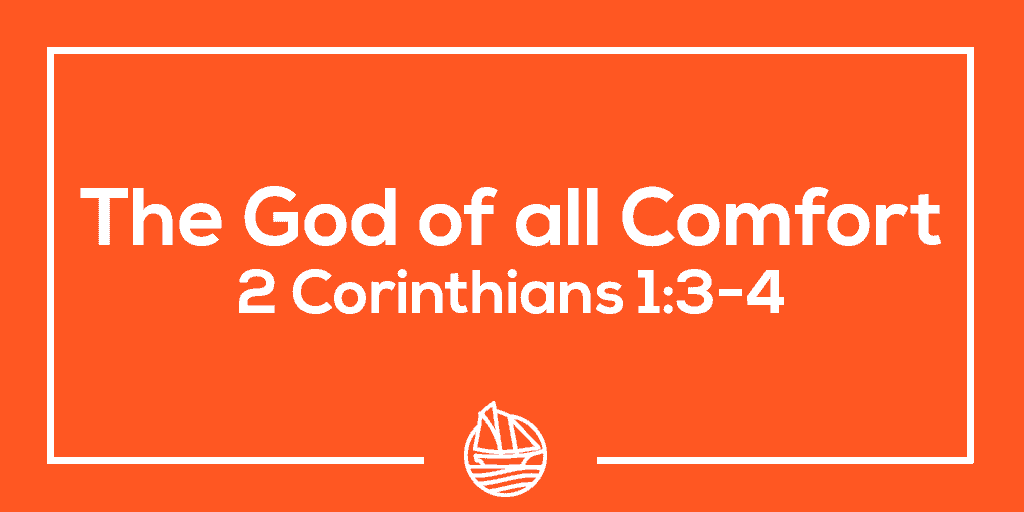 The God of all Comfort – 2 Corinthians 1:3-4
