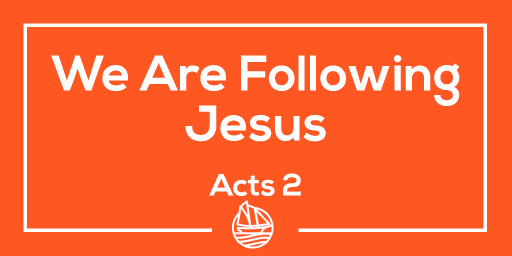 We Are Following Jesus – Acts 2