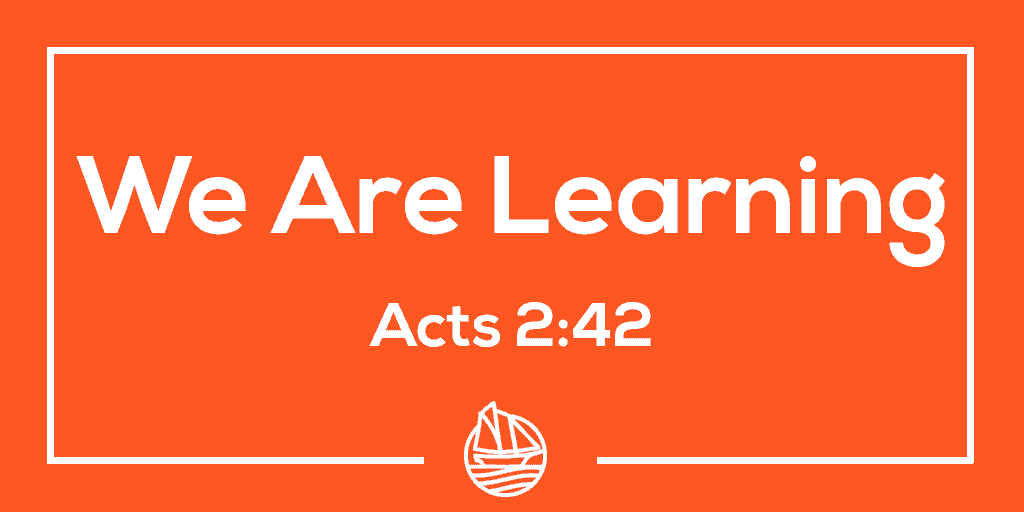 We Are Learning – Acts 2:42