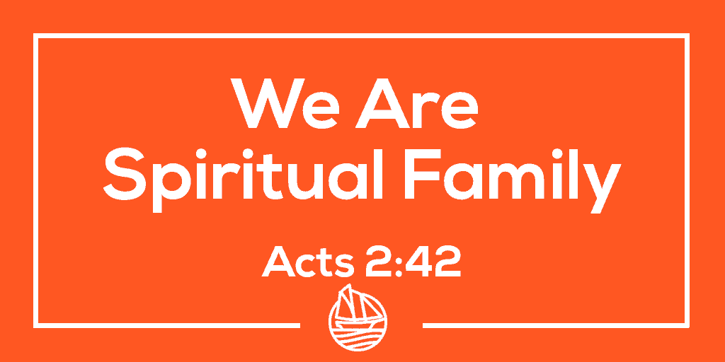 We Are Spiritual Family – Acts 2:42
