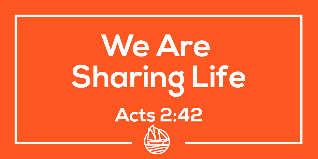 We Are Sharing Life – Acts 2:42