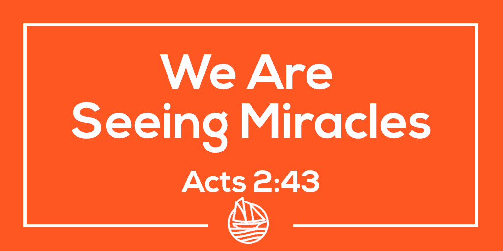 We Are Seeing Miracles – Acts 2:43
