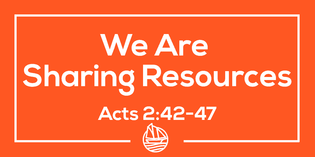 We Are Sharing Resources – Acts 2:42-47