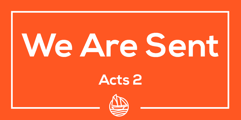 We Are Sent – Acts 2  (Commissioned by Christ)