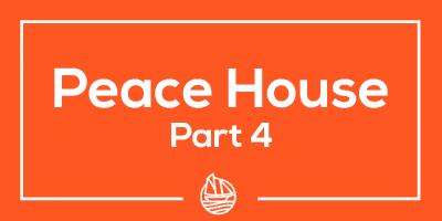 Peace House Part 4